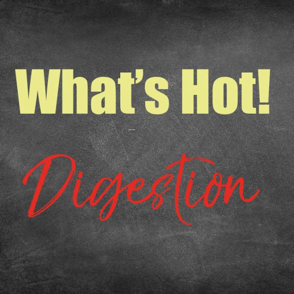 What's Hot: Digestion