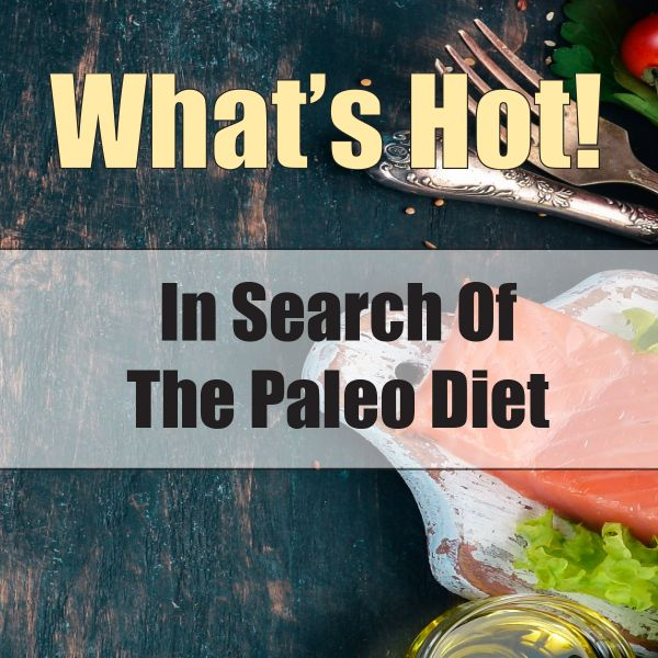 What's Hot:In Search of the Paleo Diet